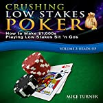 Crushing Low Stakes Poker: How to Make $1,000s Playing Low Stakes Sit 'n Gos: Volume 2, Heads-Up | Mike Turner