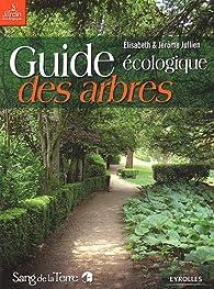 Guide écologique des arbres : Ornement, fruitier, forestier par Jérôme Jullien