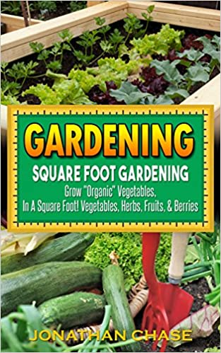 "Gardening: Square Foot Gardening - Grow ""Organic"" Vegetables, In A Square Foot! Vegetables, Herbs, Fruits, & Berries"