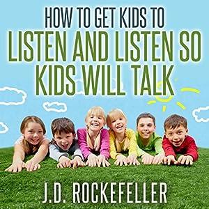 How to Get Kids to Listen & Listen So Kids Will Talk Audiobook