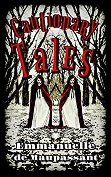 Cautionary Tales: Voices from the Edges by [de Maupassant, Emmanuelle]