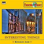 Interesting Things   Kingsley Amis