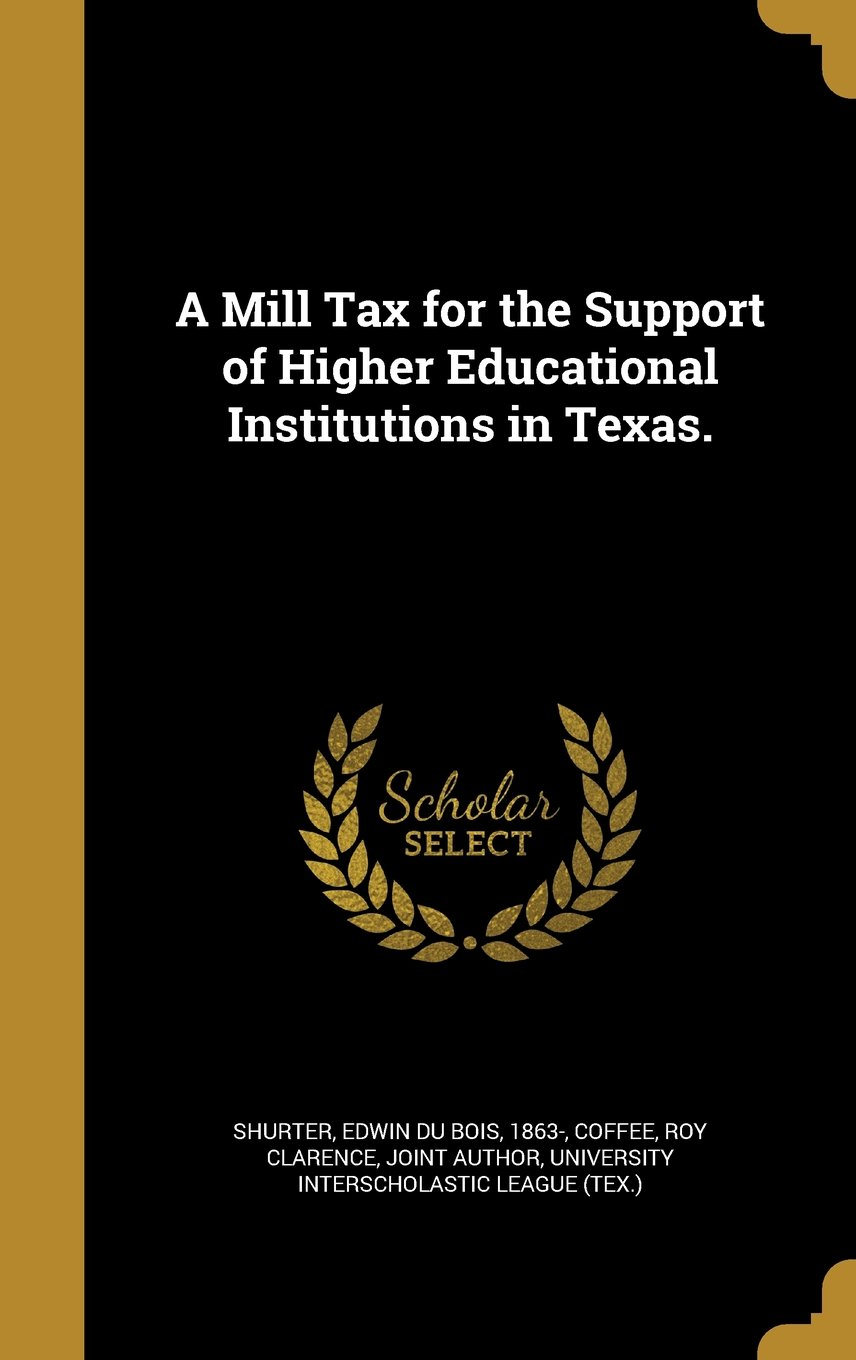 Download A Mill Tax for the Support of Higher Educational Institutions in Texas. pdf epub