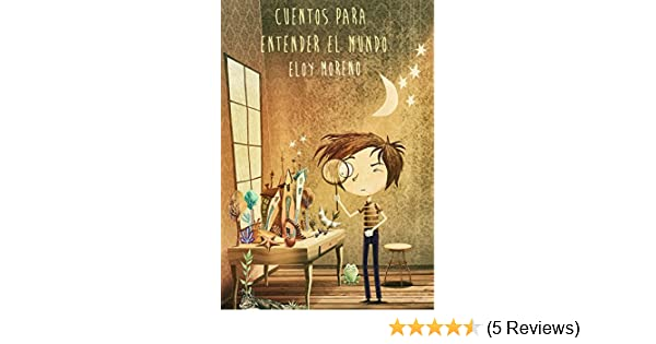 Amazon.com: Cuentos para entender el mundo (Spanish Edition) eBook: Eloy Moreno: Kindle Store
