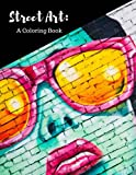 Street Art Coloring Book: Featuring Works by