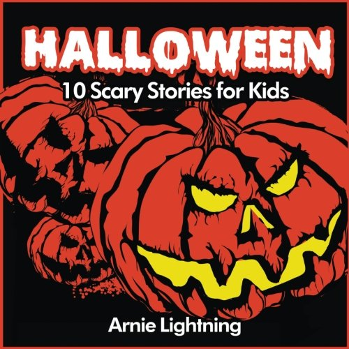 Halloween (Spooky Halloween Stories): 10 Scary Stories for Kids (Volume 1) (Scary Scary Halloween)
