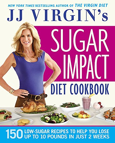 JJ Virgin's Sugar Impact Diet Cookbook: 150 Low-Sugar Recipes to Help You Lose Up to 10 Pounds in Just 2 Weeks
