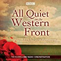 All Quiet on the Western Front: A BBC Radio Drama Performance by Erich Maria Remarque Narrated by Robert Lonsdale, Simon Trinder, Full Cast