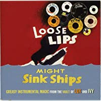 LOOSE LIPS MIGHT SINK SHIPS ~ GREASY INSTRUMENTAL MAGIC FROM THE VAULT OF LUX AND IVY