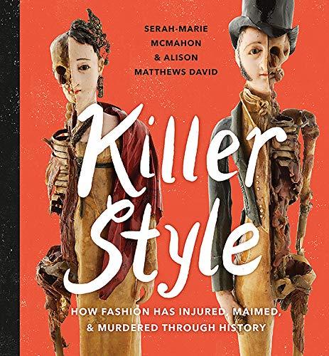 Killer Style: How Fashion Has Injured, Maimed, and Murdered Through History por Matthews David, Alison,Serah-Marie McMahon,Gillian Wilson