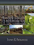 Wetland Restoration and Construction A Technical Guide