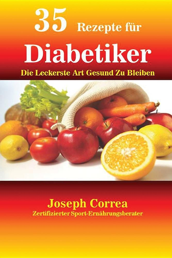 Download 35 Rezepte für Diabetiker: Die Leckerste Art Gesund Zu Bleiben (German Edition) ebook