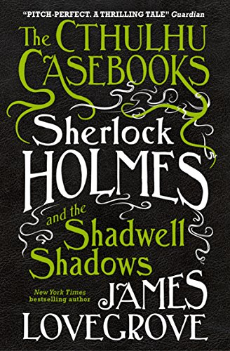 Sherlock Holmes and the Shadwell Shadows (The Cthulhu Casebooks Book 1)