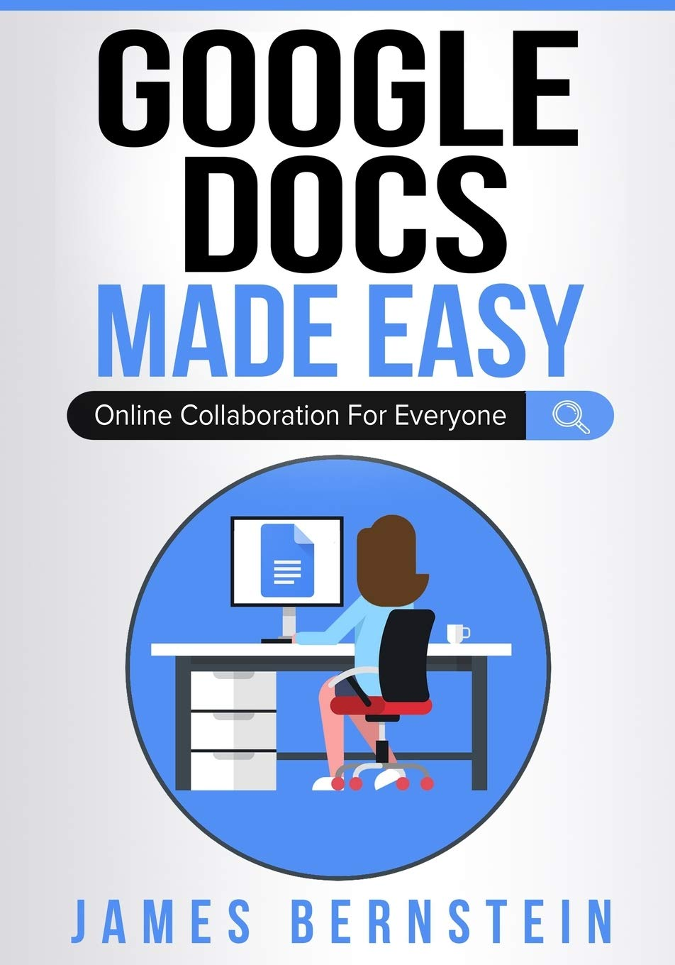 Google Docs Made Easy: Online Collaboration For Everyone