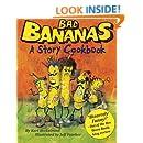 Bad Bananas: A Story Cookbook for Kids (Food Book for Kids)