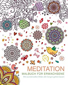 Malbuch für Erwachsene: Meditation: Mit wundervollen Bildern alle Sorgen...
