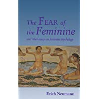 The Fear of the Feminine: and Other Essays on Feminine Psychology