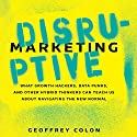 Disruptive Marketing: What Growth Hackers, Data Punks, and Other Hybrid Thinkers Can Teach Us About Navigating the New Normal Audiobook by Geoffrey Colon Narrated by Geoffrey Colon