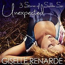 Unexpected: 3 Stories of Sudden Sex | Livre audio Auteur(s) : Giselle Renarde Narrateur(s) : Giselle Renarde