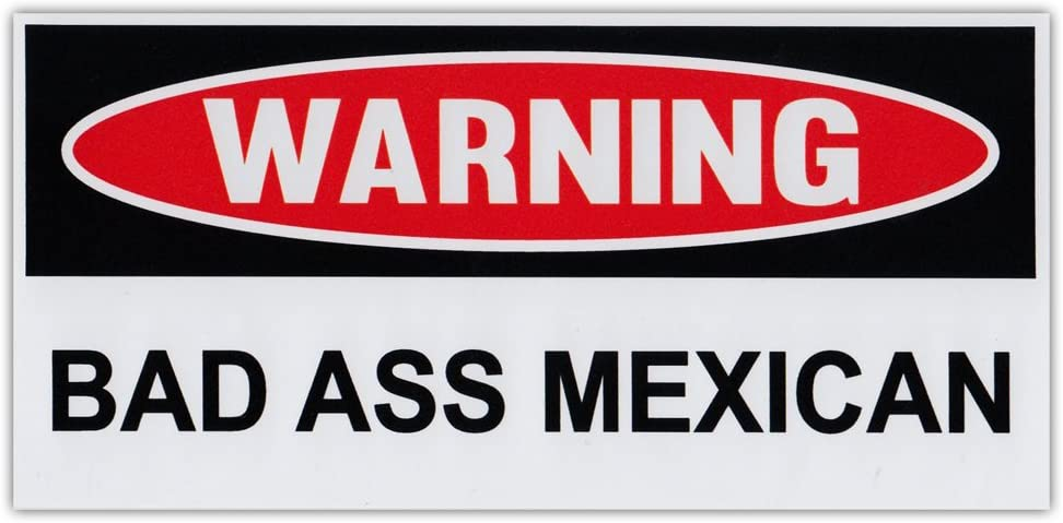 Funny Warning Bumper Stickers - Bad Ass Mexican - 6