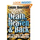 Death, Heaven And Back: The True Story Of One Man's Death And Resurrection
