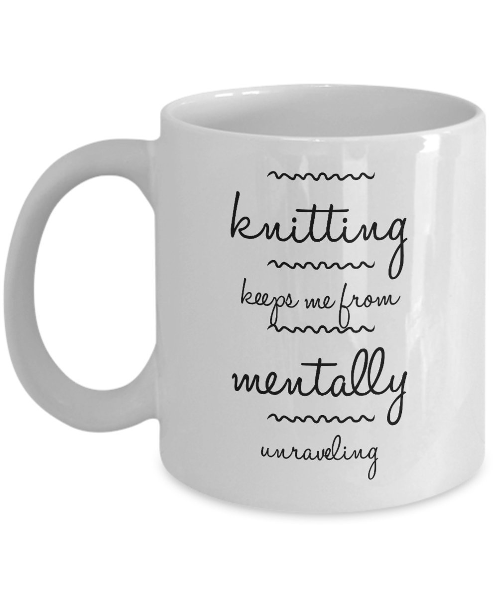 Knitting keeps me from mentally unraveling funny coffee mug - Gift cup