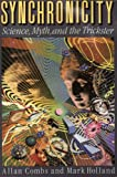 Synchronicity : Science, Myth and the Trickster, Combs, Allan and Holland, Mark, 1557783047