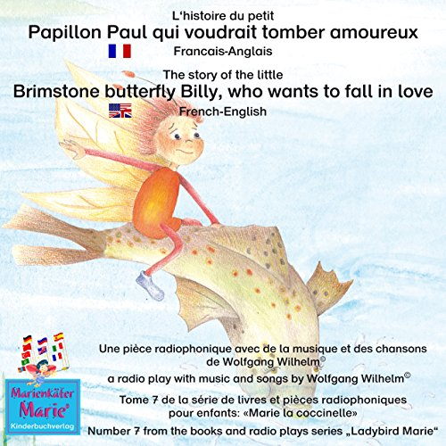 L'histoire du petit Papillon Paul qui voudrait tomber amoureux. Français-Anglais: A story of the little brimstone butterfly Billy, who wants to fall in love. French-English
