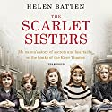 The Scarlet Sisters: My nanna's story of secrets and heartache on the banks of the River Thames Audiobook by Helen Batten Narrated by Annie Aldington