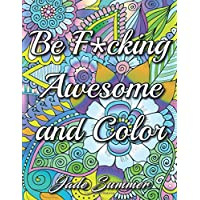 Be F*cking Awesome and Color: An Adult Coloring Book with Fun, Easy, and Hilarious Swear Word Coloring Pages Funny Gifts for Relaxation