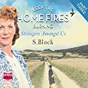 Keep the Home Fires Burning: Part Three - Strangers Amongst Us Audiobook by S. Block Narrated by Leanne Best