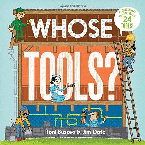 Whose Tools? Board book – May 5, 2015 Toni Buzzeo Jim Datz Harry N. Abrams 1419714317