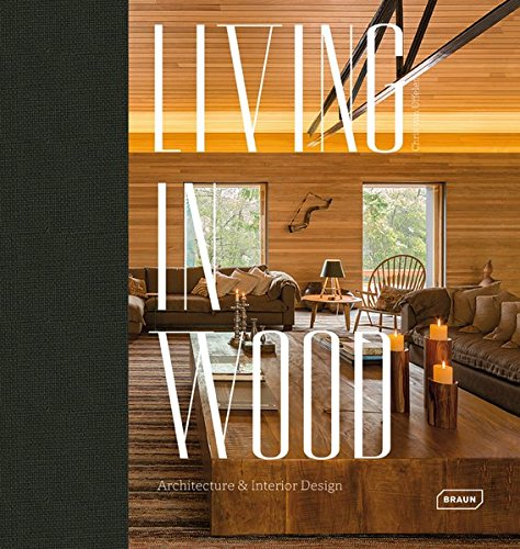 Living in wood architecture interior design amazon de chris van uffelen fremdsprachige bücher