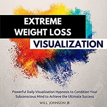 Amazon com: Extreme Weight Loss Visualization: Powerful Daily