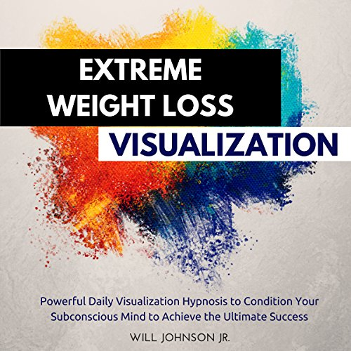 Extreme Weight Loss Visualization: Powerful Daily Visualization Hypnosis to Condition Your Subconsious Mind to Achieve the Ultimate Success cover