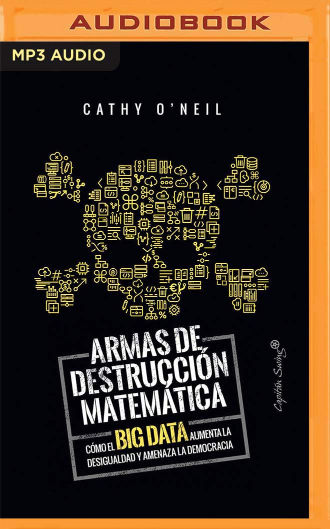 Armas de Destruccion Matematica: Como El Big Data Aumenta La ...