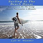Surfing at the Beach House: Adventures on the Long Beach Peninsula: A Memoir | Lyle W. Wammer