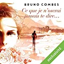 Ce que je n'oserai jamais te dire Audiobook by Bruno Combes Narrated by Jérôme Berthoud