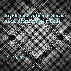 Rights and Duties of Slaves Under Hammurabi's Code