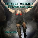 Strange Mutants of the Twenty First Century | John A. Keel
