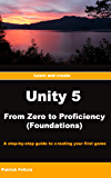 Unity 5 From Zero to Proficiency (Foundations): A ste-by-step guide to creating your first game with Unity.