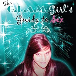 The G.L.A.M. Girl's Guide to Sex