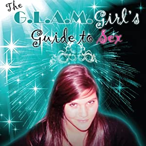 The G.L.A.M. Girl's Guide to Sex Audiobook