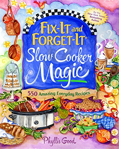 Fix-It and Forget-It Slow Cooker Magic: 550 Amazing Everyday Recipes by [Good, Phyllis]