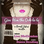 Give Him the Ooh-La-La: Bennett Sisters, Book 3 | Lise McClendon