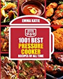 img - for 1001 Best Pressure Cooker Recipes of All Time: (Fast and Slow, Slow Cooking, Meals, Chicken, Crock Pot, Instant Pot, Electric Pressure Cooker, Vegan, Paleo, Breakfast, Lunch, Dinner, Healthy Recipes) book / textbook / text book