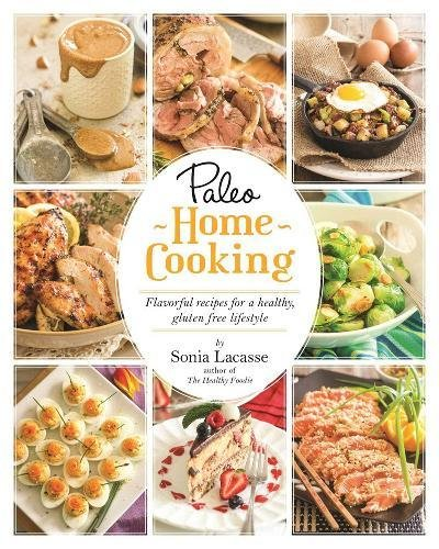 Paleo Home Cooking: Flavorful Recipes for a Healthy, Gluten-Free Lifestyle ()