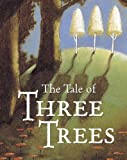 img - for The Tale of Three Trees : A Traditional Folktale by Angela Elwell Hunt (2001-01-01) book / textbook / text book