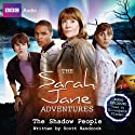 The Sarah Jane Adventures: The Shadow People Hörbuch von Scott Handcock Gesprochen von: Elisabeth Sladen