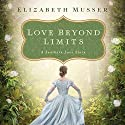 Love Beyond Limits: A Southern Love Story Audiobook by Elizabeth Musser Narrated by Melba Sibrel